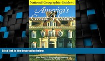 Big Deals  National Geographic Guide to Americas Great Houses  Full Read Most Wanted
