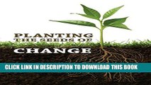 [PDF] Planting the Seeds of Change: Growing Health, Wealth, and Happiness From the Inside Out