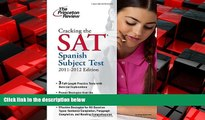 READ book  Cracking the SAT Spanish Subject Test, 2011-2012 Edition (College Test Preparation)