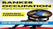 [PDF] Banker Occupation: Waging Financial War on Humanity Popular Online