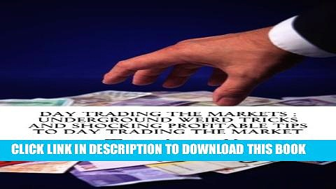 [PDF] Day Trading The Markets : Underground Weird Tricks And Shocking Profitable Tips To Day