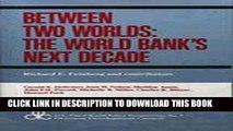 [PDF] Between Two Worlds: The World Bank s Next Decade (U.S. Third World Policy Perspectives)