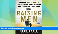 Big Deals  Raising Men: Lessons Navy SEALs Learned from Their Training and Taught to Their Sons