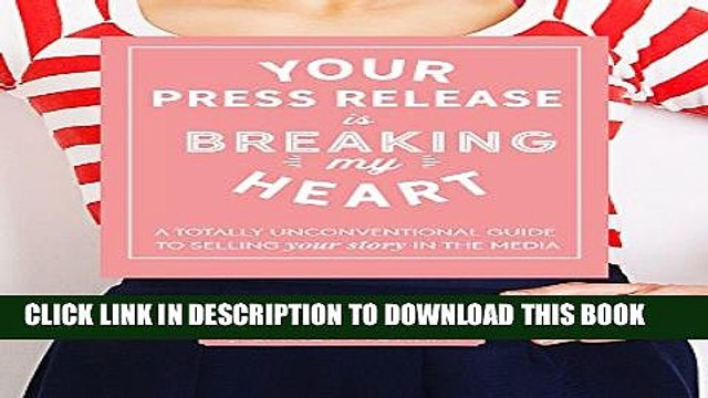 Collection Book Your Press Release Is Breaking My Heart: A Totally Unconventional Guide To Selling