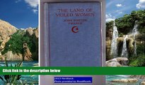 Big Deals  The land of veiled women ;: Some wanderings in Algeria, Tunisia   Morocco  Full Read