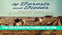 [PDF] Of Forests and Fields: Mexican Labor in the Pacific Northwest (Latinidad: Transnational