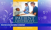 READ BOOK  Patient Centricity: Achieving Positive Patient Outcomes and Bottom Line Results A