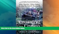 Big Deals  Crossing the Congo: Over Land and Water in a Hard Place  Best Seller Books Best Seller