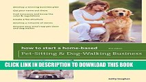 [PDF] How to Start a Home-Based Pet-Sitting and Dog-Walking Business (Home-Based Business Series)