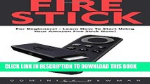 [PDF] Fire Stick: For Beginners! - Learn How To Start Using Your Amazon Fire Stick Now! (Streaming