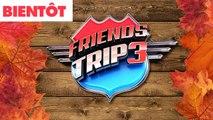 EXCLU - FRIENDS TRIP 3 arrive bientôt sur NRJ12 !