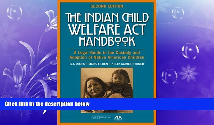 FULL ONLINE  The Indian Child Welfare Act Handbook: A Legal Guide to the Custody and Adoption of