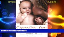 Must Have PDF  Choosing You: Deciding to Have a Baby on My Own  Full Read Best Seller