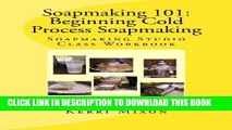 [PDF] Soapmaking 101: Beginning Cold Process Soapmaking (Soapmaking Studio Class Workbook) (Volume