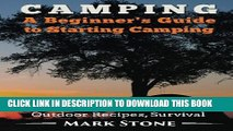 [PDF] Camping: A Beginner s Guide to Starting Camping: Camping Gear, Where to Stay, Outdoor