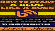 [PDF] How To Start A Blog Like A Boss: Starters Guide To Starting A Blog, Building Traffic,