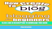 [PDF] How To Create A Blog - Blogging For Beginners: Blogger Versus WordPress Blogs Popular Online