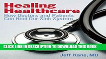 [PDF] Healing Healthcare: How Doctors and Patients Can Heal Our Sick System Full Colection