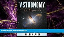 For you Astronomy: Astronomy for Beginners: The Magical Science of Stars, Galaxies, Planets, Black