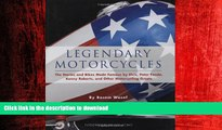 PDF ONLINE Legendary Motorcycles: The Stories and Bikes Made Famous by Elvis, Peter Fonda, Kenny
