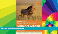 Big Deals  Fodor s the Complete Guide to African Safaris: With South Africa, Kenya, Tanzania,