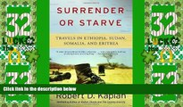 Must Have PDF  Surrender or Starve: Travels in Ethiopia, Sudan, Somalia, and Eritrea by Kaplan,