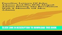 [PDF] Familiar Letters of John Adams and His Wife Abigail Adams During the Revolution with a