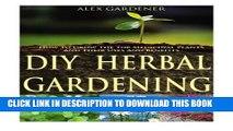 New] DIY Herbal Gardening: How To Grow The Top Medicinal