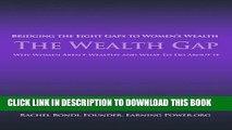 [PDF] The Wealth Gap: Bridging the Eight Gaps to Women's Wealth [Full Ebook]
