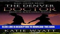 [PDF] Mail Order Bride: The Denver Doctor: Western Historical Romance (Brides of Blackthorn Manor