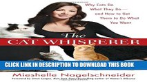 [PDF] The Cat Whisperer: Why Cats Do What They Do--and How to Get Them to Do What You Want Popular