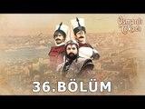 Osmanlı Tokadı 36.Bölüm