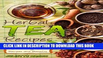 [PDF] Herbal Tea Recipes: Refreshingly Quick, And Easy to Make Tea Recipes That Are Healing,