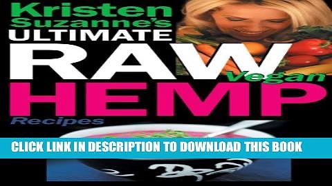[PDF] Kristen Suzanne s ULTIMATE Raw Vegan Hemp Recipes: Fast   Easy Raw Food Hemp Recipes for