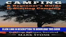 [Read PDF] Camping: A Beginner s Guide to Starting Camping: Camping Gear, Where to Stay, Outdoor