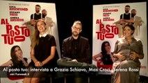 Al posto tuo- intervista a Grazia Schiavo, Max Croci, Serena Rossi