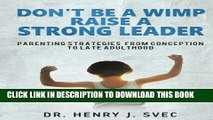 [PDF] Don t be a Wimp Raise a Strong Leader: Parenting Strategies from Conception to Late
