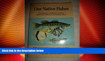 Enjoyed Read Our Native Fishes: The Aquarium Hobbyist s Guide to Observing, Collecting, and