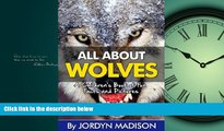 For you All About Wolves - Gray Wolves, Timber Wolves, Arctic Wolves, Coyotes, Foxes, and More!