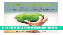 [PDF] Go Green: Green Living: Green Facts, Green Energy And Tips For Going Green (Go Green