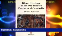 Must Have PDF  Khmer Heritage in the Old Siamese Provinces of Cambodia with Special Emphasis on