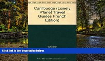 Big Deals  Cambodge (Lonely Planet Travel Guides French Edition)  Full Read Most Wanted