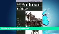 EBOOK ONLINE The Pullman Case: The Clash of Labor and Capital in Industrial America (Landmark Law