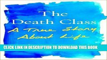 [PDF] The Death Class: A True Story About Life Full Colection