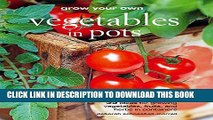 [PDF] Grow Your Own Vegetables in Pots: 35 ideas for growing vegetables, fruits, and herbs in