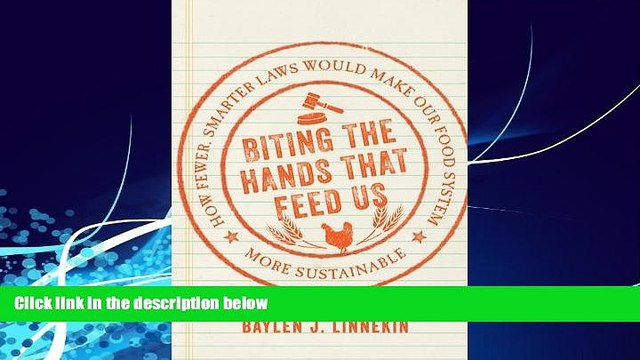 complete  Biting the Hands that Feed Us: How Fewer, Smarter Laws Would Make Our Food System More