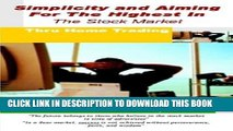 [Read PDF] Simplicity and Aiming for the Highest in the Stock Market: Thru Home Trading Ebook Online