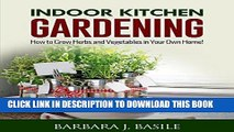 [PDF] Indoor Kitchen Gardening: How to Grow Herbs and Vegetables in Your Own Home! (Gardening for