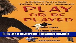 [PDF] Play or Be Played: What Every Female Should Know About Men, Dating, and Relationships Full
