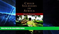 GET PDF  Child Soldiers in Africa (The Ethnography of Political Violence)